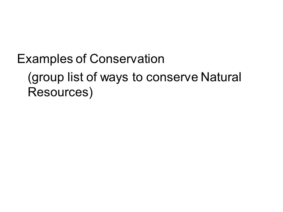 Examples of Conservation (group list of ways to conserve Natural Resources)