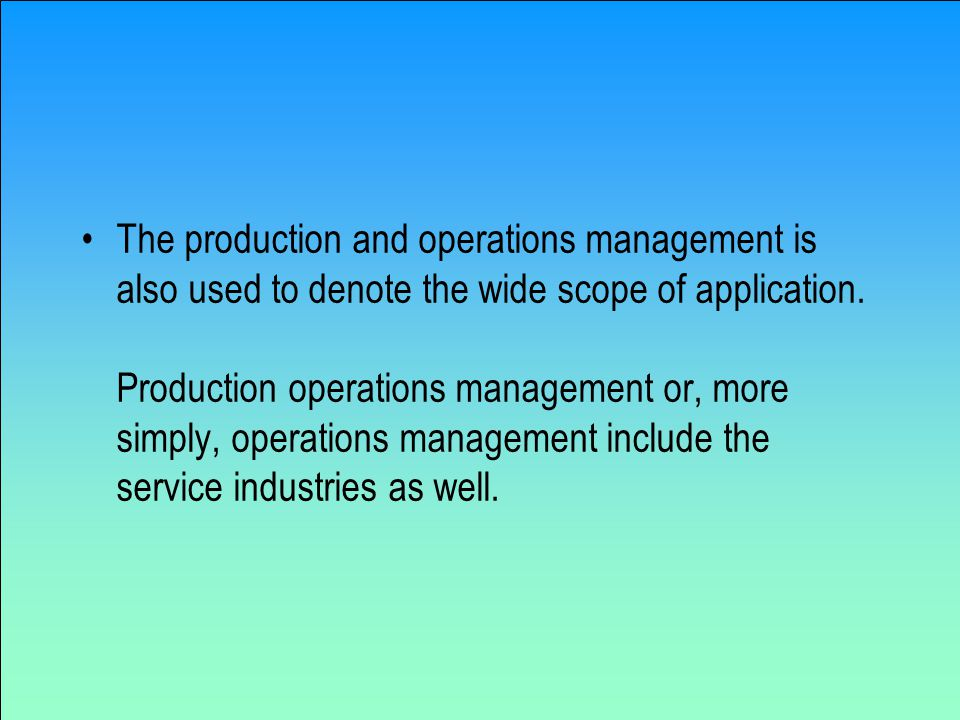 c. We study POM to understand what production/ operations managers do.