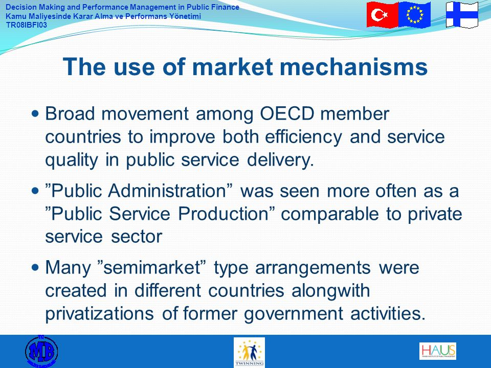 Decision Making and Performance Management in Public Finance Kamu Maliyesinde Karar Alma ve Performans Yönetimi TR08IBFI03 Broad movement among OECD member countries to improve both efficiency and service quality in public service delivery.