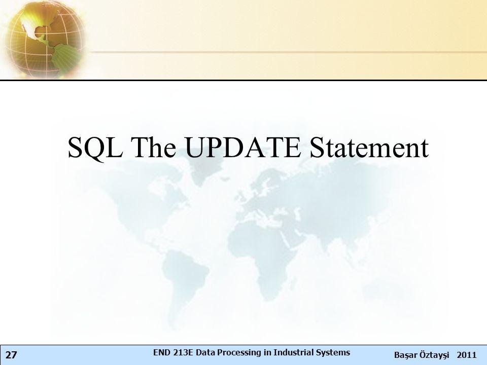 27 Başar Öztayşi 2011 END 213E Data Processing in Industrial Systems SQL The UPDATE Statement