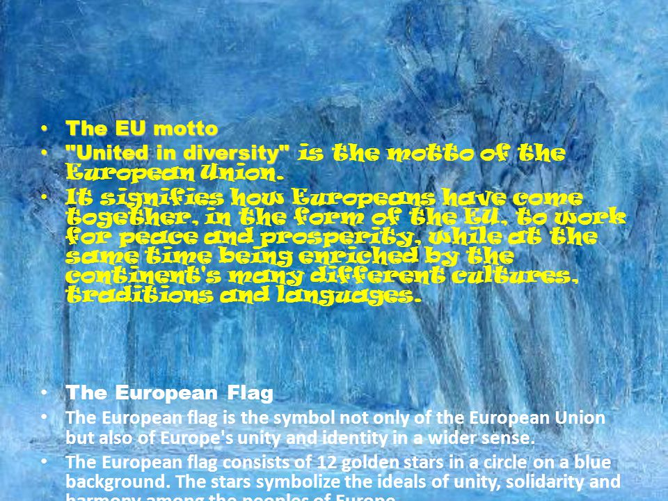 The EU motto The EU motto United in diversity United in diversity is the motto of the European Union.