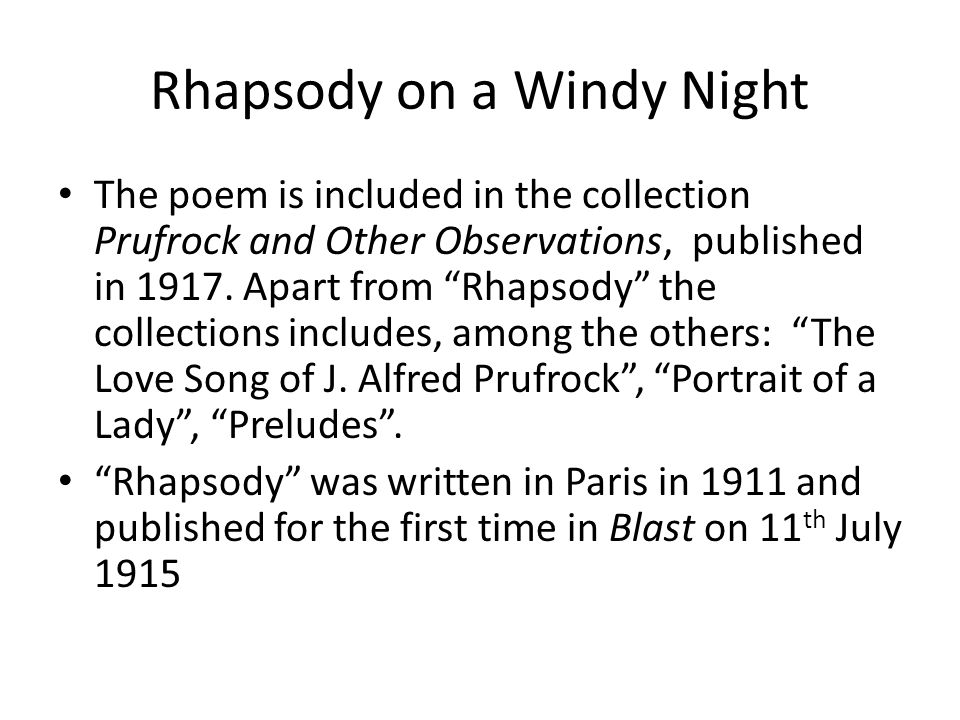 """Rhapsody on a Windy Night The poem is included in the collection Prufrock and Other Observations, published in 1917. Apart from """"Rhapsody"""" the collect"""