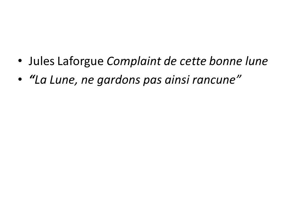 Jules Laforgue Complaint de cette bonne lune La Lune, ne gardons pas ainsi rancune