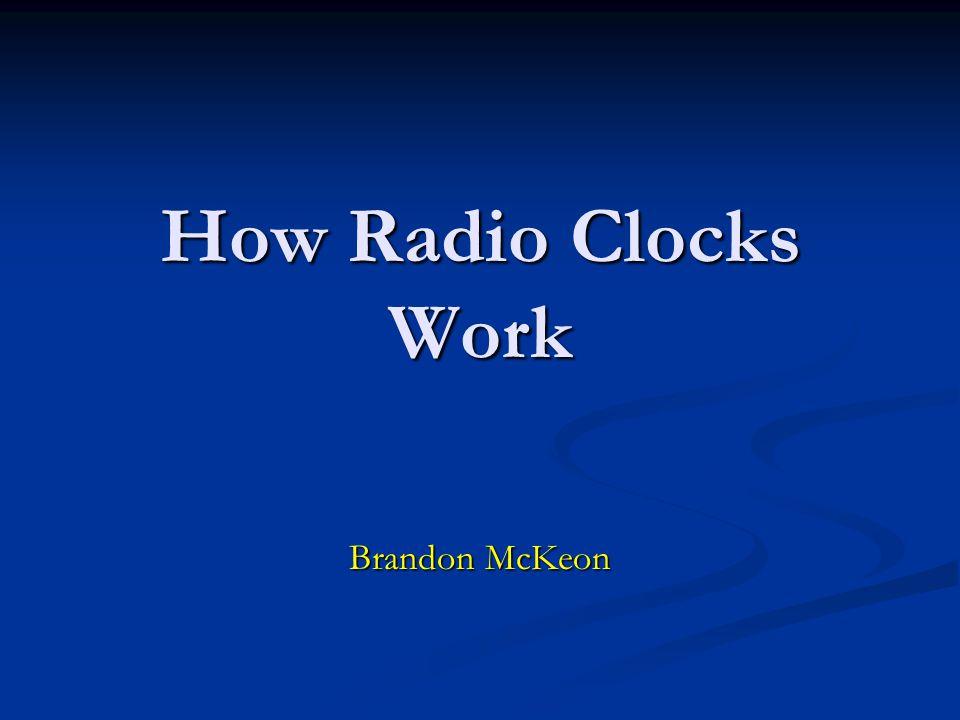 How Radio Clocks Work Brandon McKeon