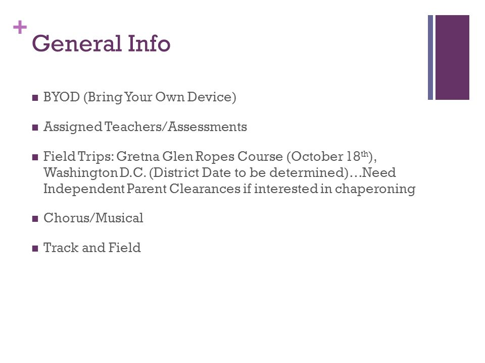 + General Info BYOD (Bring Your Own Device) Assigned Teachers/Assessments Field Trips: Gretna Glen Ropes Course (October 18 th ), Washington D.C.