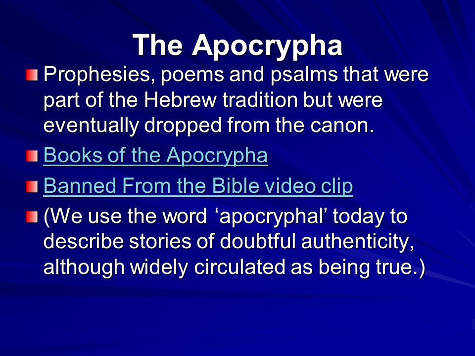 The Apocrypha Prophesies, poems and psalms that were part of the Hebrew tradition but were eventually dropped from the canon.