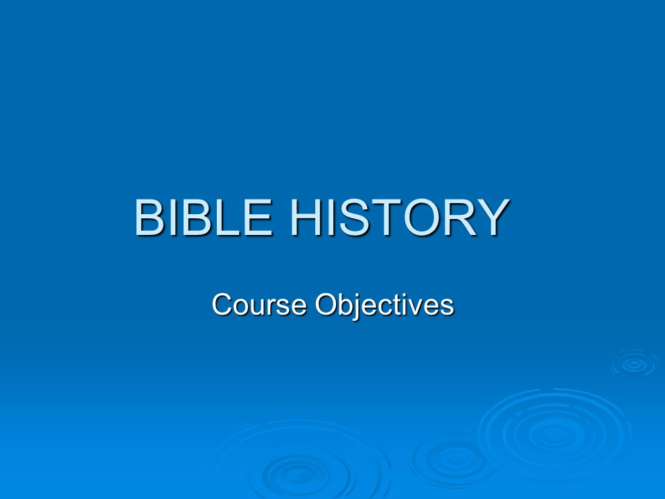 BIBLE HISTORY Course Objectives