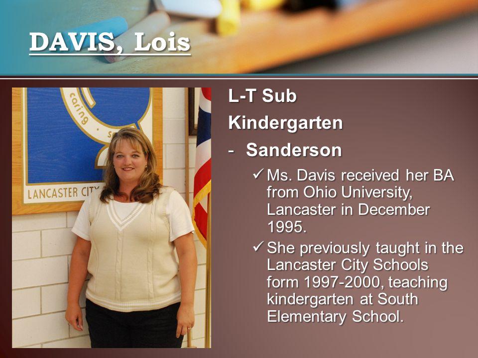 L-T Sub Kindergarten -Sanderson Ms. Davis received her BA from Ohio University, Lancaster in December 1995. Ms. Davis received her BA from Ohio Univer