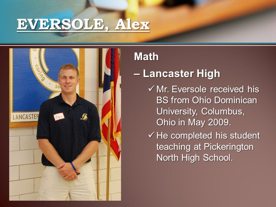 Math – Lancaster High Mr. Eversole received his BS from Ohio Dominican University, Columbus, Ohio in May 2009. Mr. Eversole received his BS from Ohio