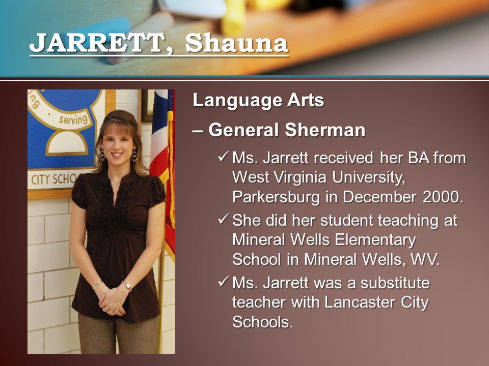 Language Arts – General Sherman Ms. Jarrett received her BA from West Virginia University, Parkersburg in December 2000. Ms. Jarrett received her BA f