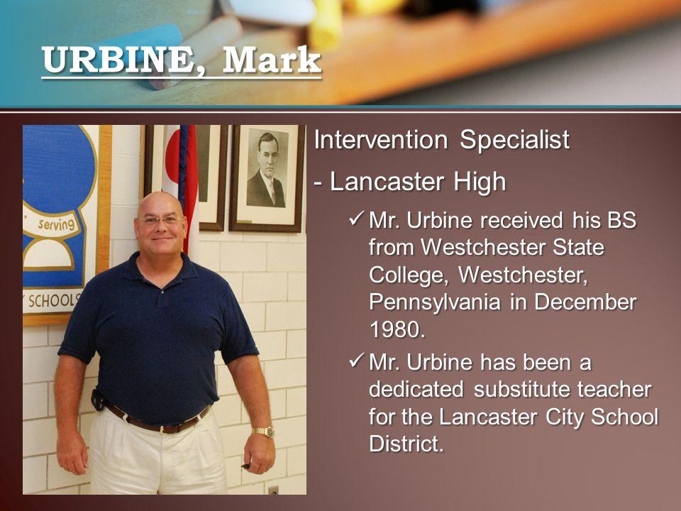 Intervention Specialist - Lancaster High Mr. Urbine received his BS from Westchester State College, Westchester, Pennsylvania in December 1980. Mr. Ur