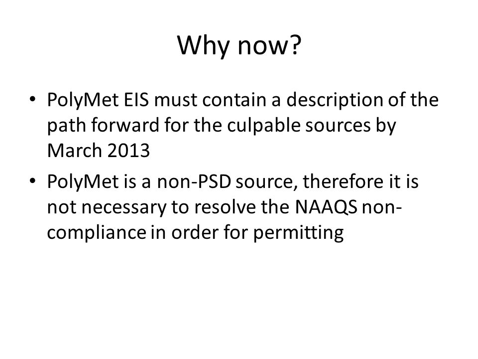 Why now? PolyMet EIS must contain a description of the path forward for the culpable sources by March 2013 PolyMet is a non-PSD source, therefore it i