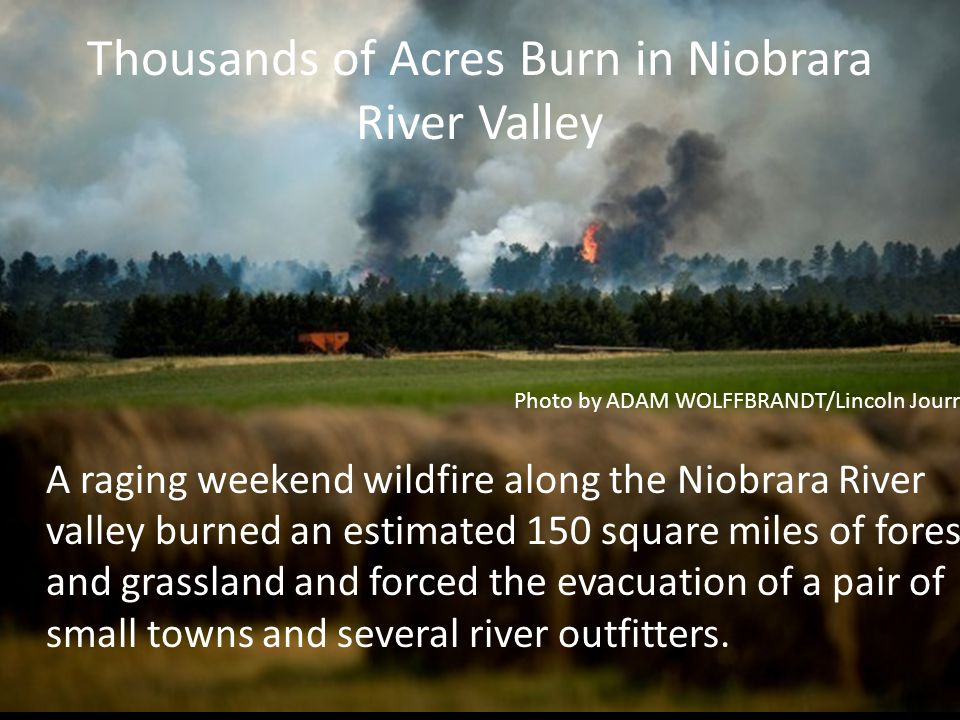 Thousands of Acres Burn in Niobrara River Valley A raging weekend wildfire along the Niobrara River valley burned an estimated 150 square miles of forest and grassland and forced the evacuation of a pair of small towns and several river outfitters.