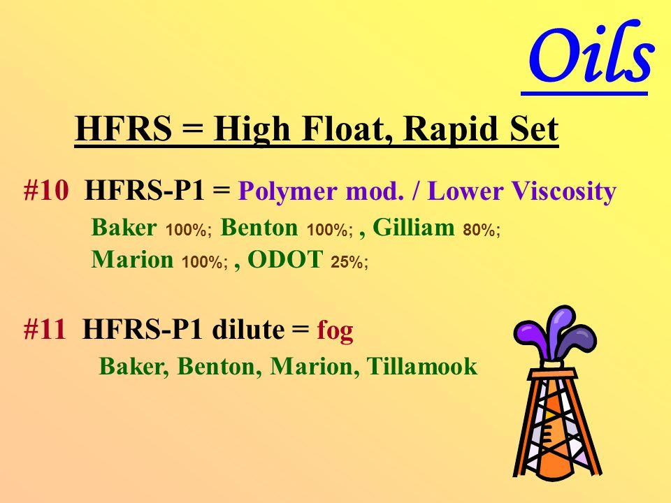 HFRS = High Float, Rapid Set #10 HFRS-P1 = Polymer mod.