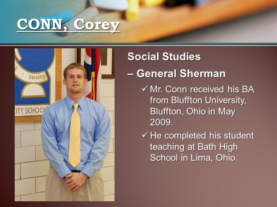 Social Studies – General Sherman Mr. Conn received his BA from Bluffton University, Bluffton, Ohio in May 2009. Mr. Conn received his BA from Bluffton