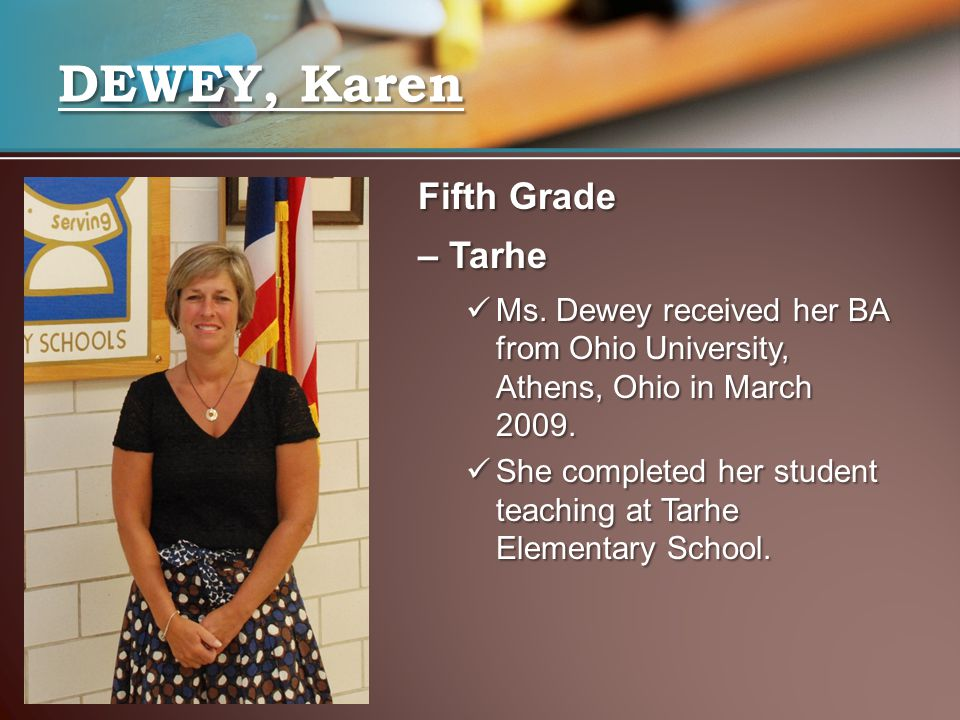 Fifth Grade – Tarhe Ms. Dewey received her BA from Ohio University, Athens, Ohio in March 2009. Ms. Dewey received her BA from Ohio University, Athens