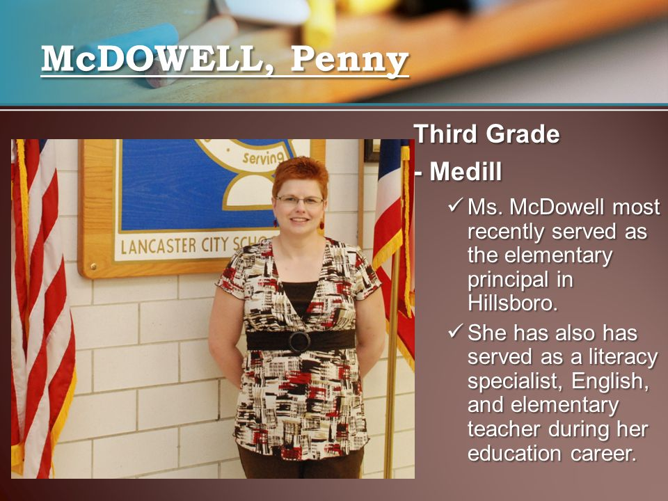 Third Grade - Medill Ms. McDowell most recently served as the elementary principal in Hillsboro. Ms. McDowell most recently served as the elementary p