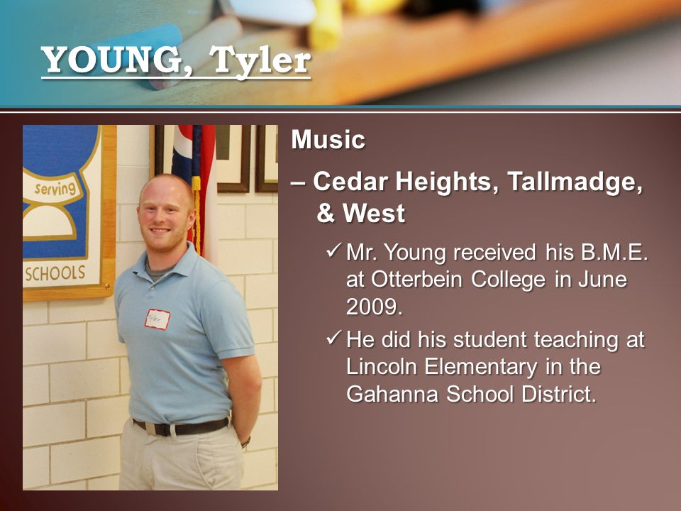Music – Cedar Heights, Tallmadge, & West Mr. Young received his B.M.E. at Otterbein College in June 2009. Mr. Young received his B.M.E. at Otterbein C