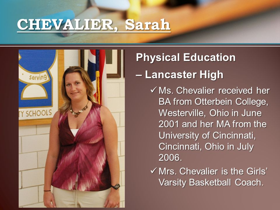 Physical Education – Lancaster High Ms. Chevalier received her BA from Otterbein College, Westerville, Ohio in June 2001 and her MA from the Universit
