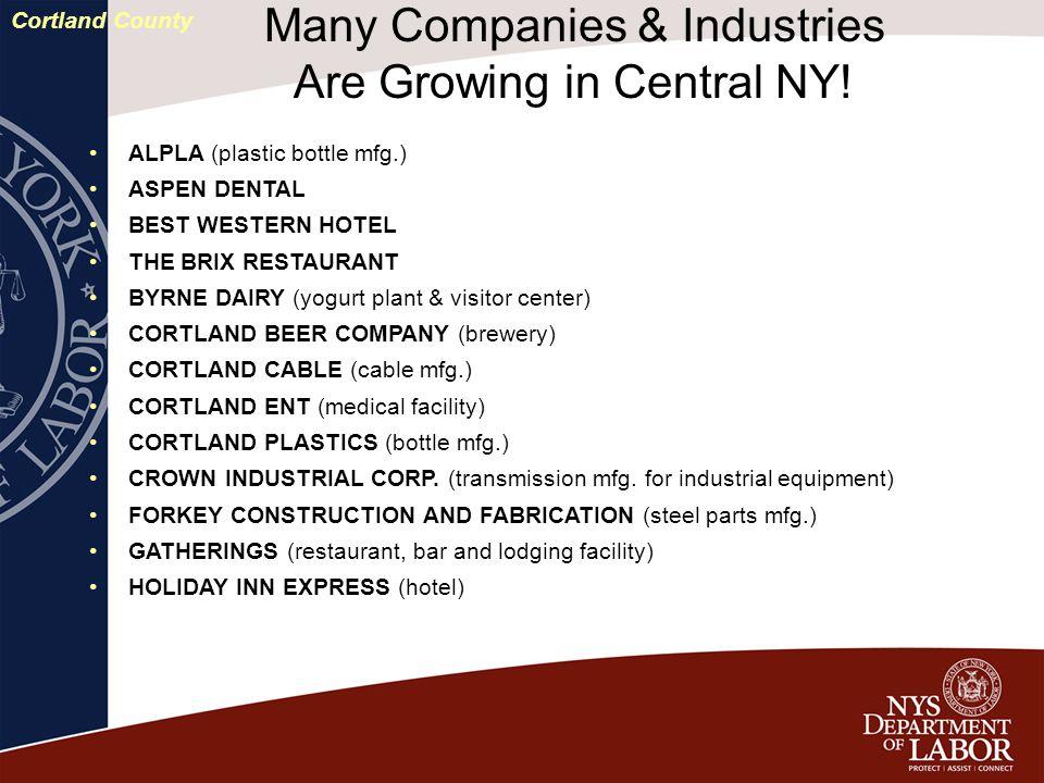 ALPLA (plastic bottle mfg.) ASPEN DENTAL BEST WESTERN HOTEL THE BRIX RESTAURANT BYRNE DAIRY (yogurt plant & visitor center) CORTLAND BEER COMPANY (brewery) CORTLAND CABLE (cable mfg.) CORTLAND ENT (medical facility) CORTLAND PLASTICS (bottle mfg.) CROWN INDUSTRIAL CORP.