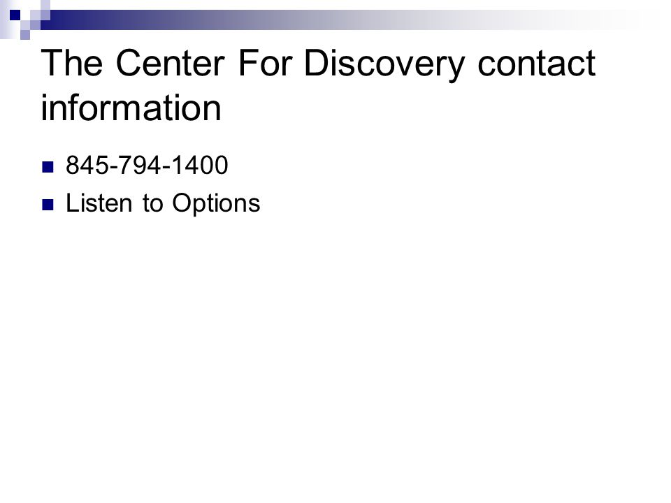 The Center For Discovery contact information 845-794-1400 Listen to Options