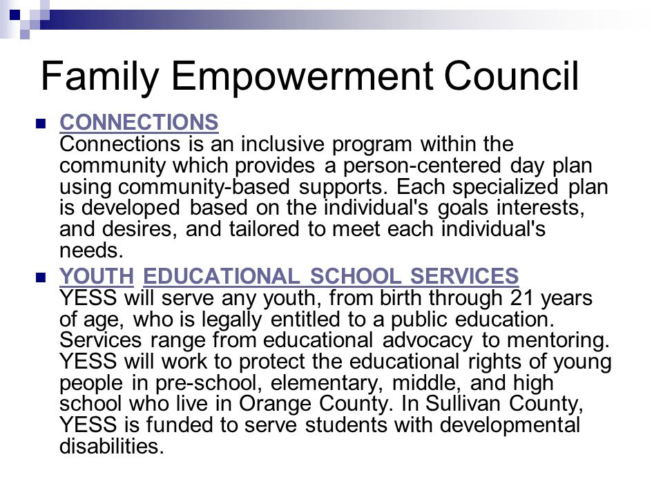 Family Empowerment Council CONNECTIONS Connections is an inclusive program within the community which provides a person-centered day plan using community-based supports.