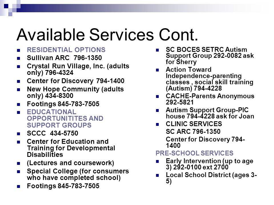 Types of services provided by Crystal Run Village, Inc.: Waiver Funded Services - In-Home Residential Habilitation - Day Habilitation - Prevocational Services/Supported Employment - In-Home Respite / Temporary Respite Housing - Environmental Modifications - Adaptive Equipment - Plan of Care Support Services - Consolidated Supports and Services Children's Respite Weekends Ages 3-13 at Respite House
