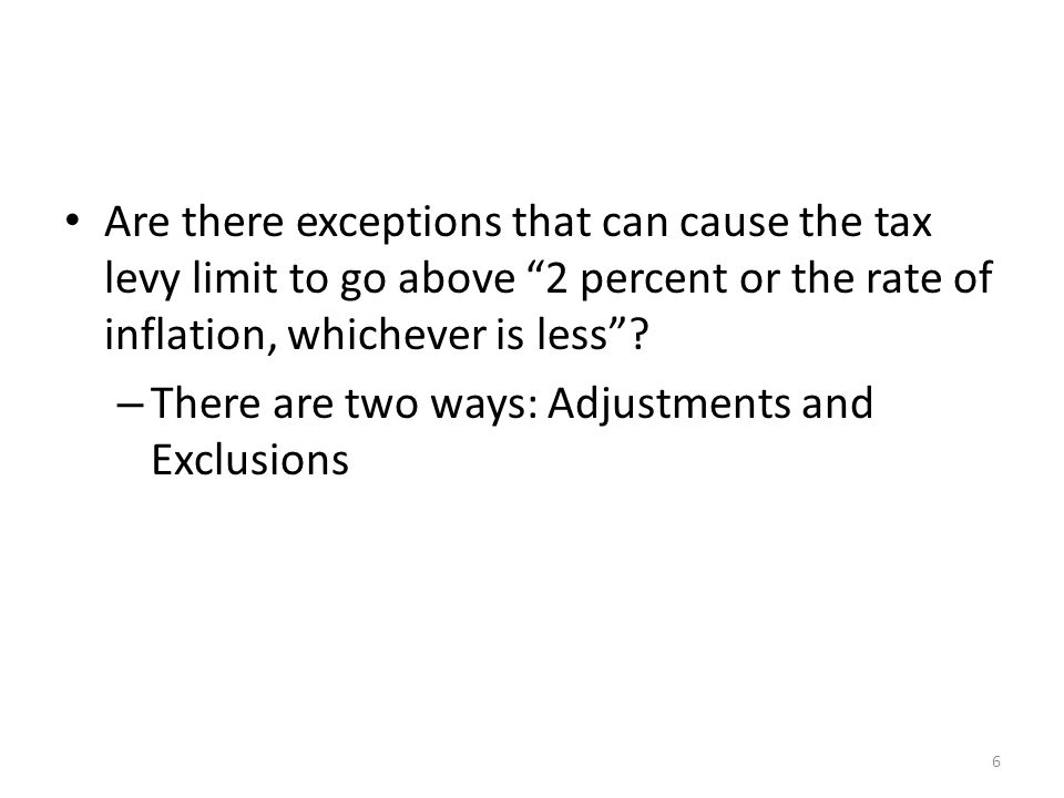 "Are there exceptions that can cause the tax levy limit to go above ""2 percent or the rate of inflation, whichever is less""? – There are two ways: Adju"
