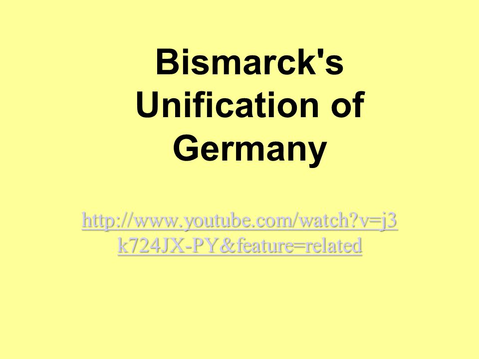 Bismarck's Unification of Germany http://www.youtube.com/watch?v=j3 k724JX-PY&feature=related http://www.youtube.com/watch?v=j3 k724JX-PY&feature=rela