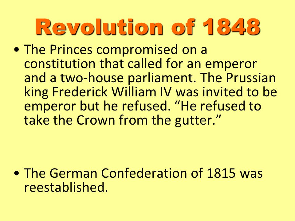 Revolution of 1848 The Princes compromised on a constitution that called for an emperor and a two-house parliament. The Prussian king Frederick Willia
