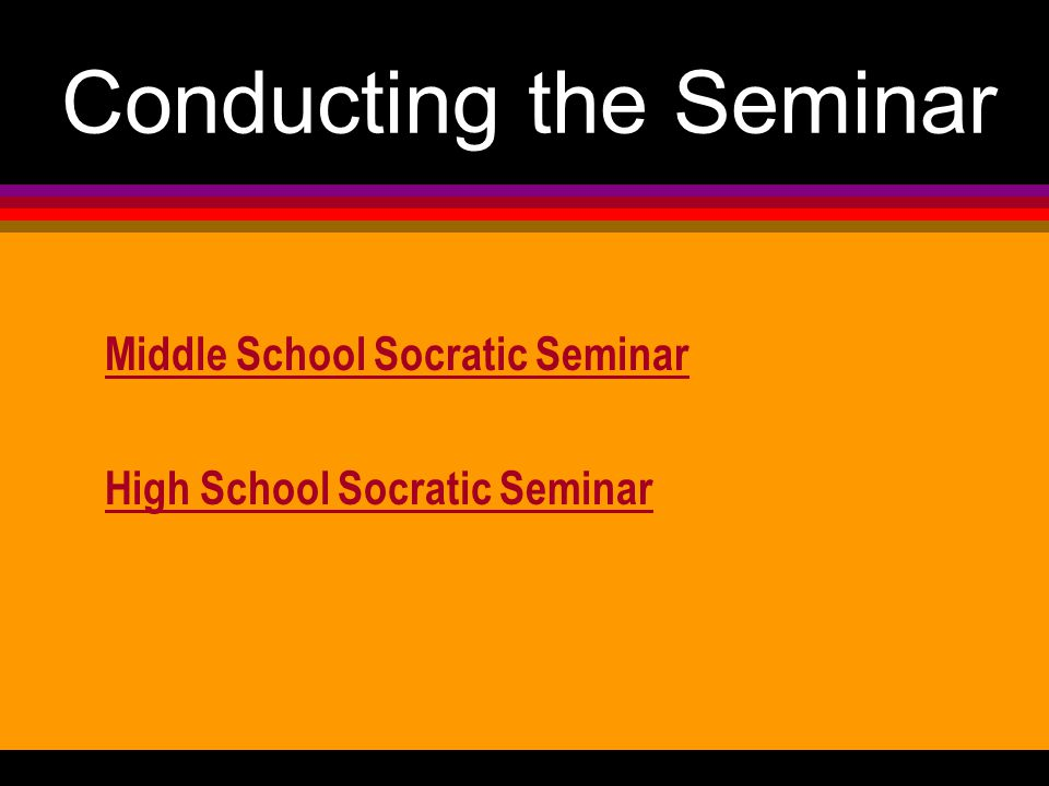 Conducting the Seminar Middle School Socratic Seminar High School Socratic Seminar