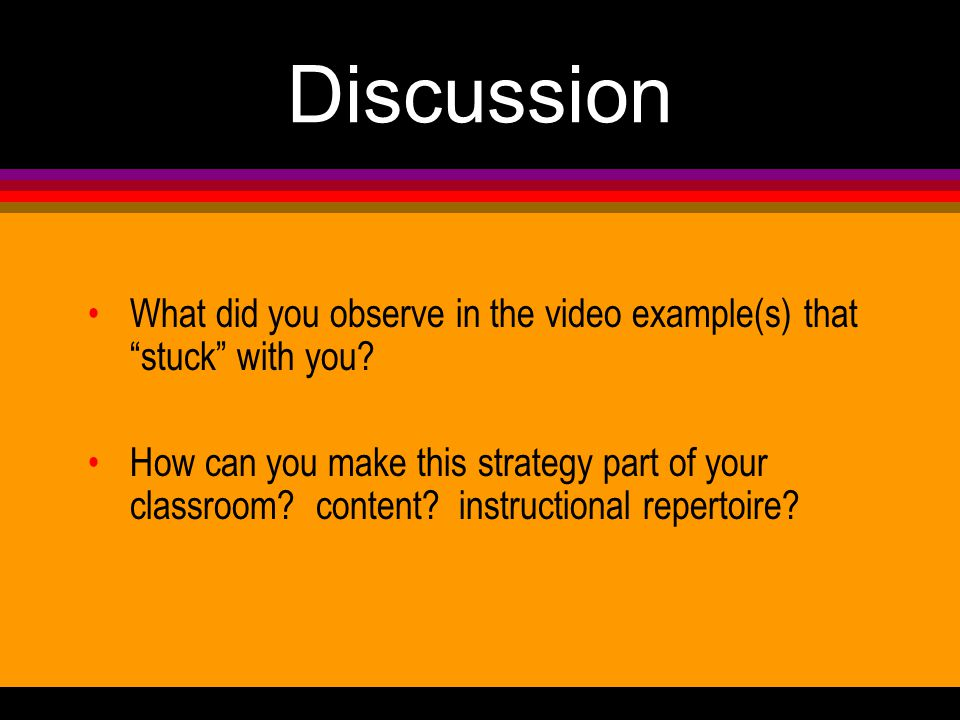 Discussion What did you observe in the video example(s) that stuck with you.