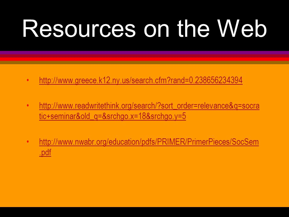 Resources on the Web   rand= sort_order=relevance&q=socra tic+seminar&old_q=&srchgo.x=18&srchgo.y=5http://  sort_order=relevance&q=socra tic+seminar&old_q=&srchgo.x=18&srchgo.y=5