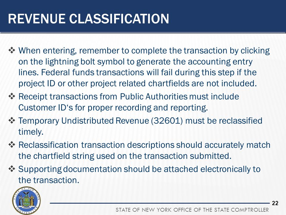 STATE OF NEW YORK OFFICE OF THE STATE COMPTROLLER 21 REVENUE CLASSIFICATION  The Guide to Financial Operations should be referenced to ensure the pro