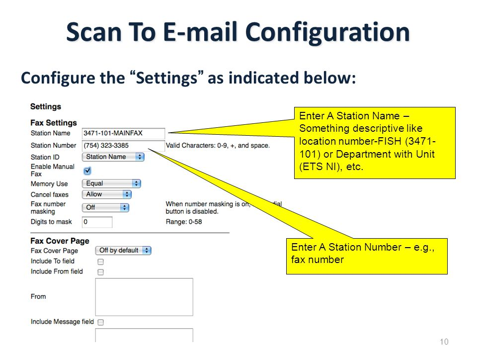 Scan To E-mail Configuration 10 Enter A Station Name – Something descriptive like location number-FISH (3471- 101) or Department with Unit (ETS NI), etc.