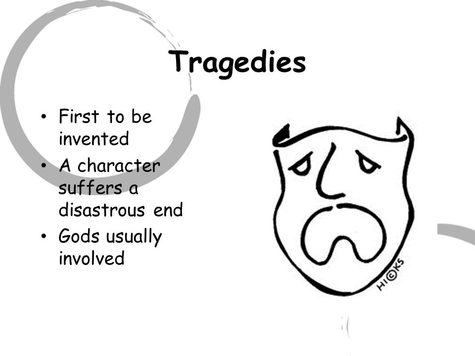 Tragedies First to be invented A character suffers a disastrous end Gods usually involved