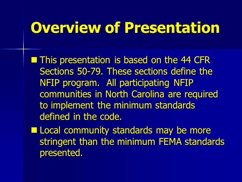 Overview of Presentation This presentation is based on the 44 CFR Sections 50-79.
