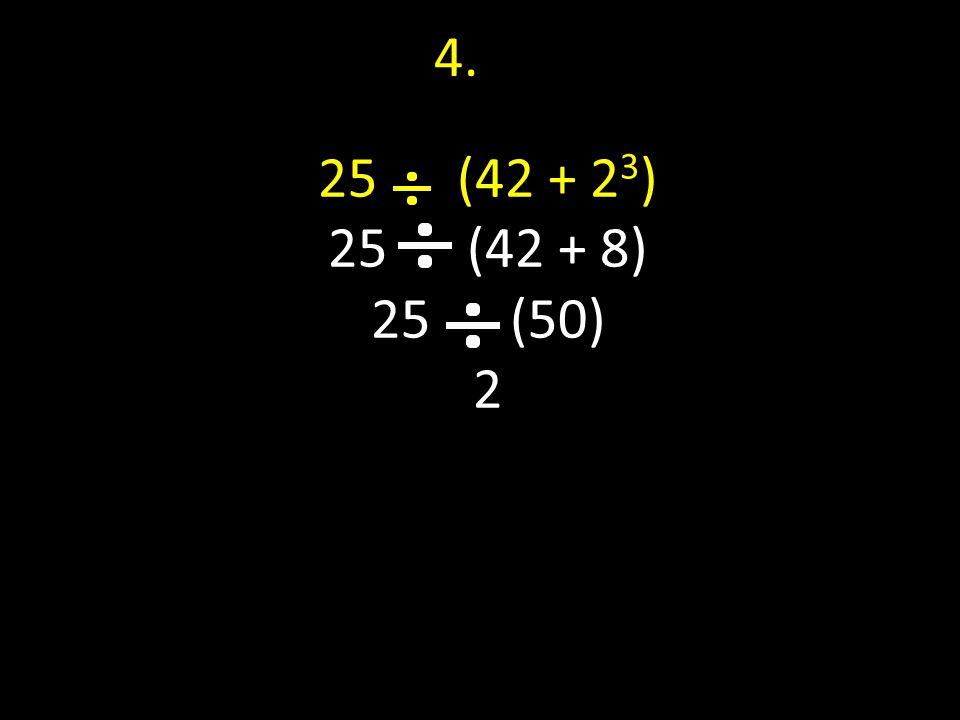25 (42 + 2 3 ) 25 (42 + 8) 25 (50) 2 4.