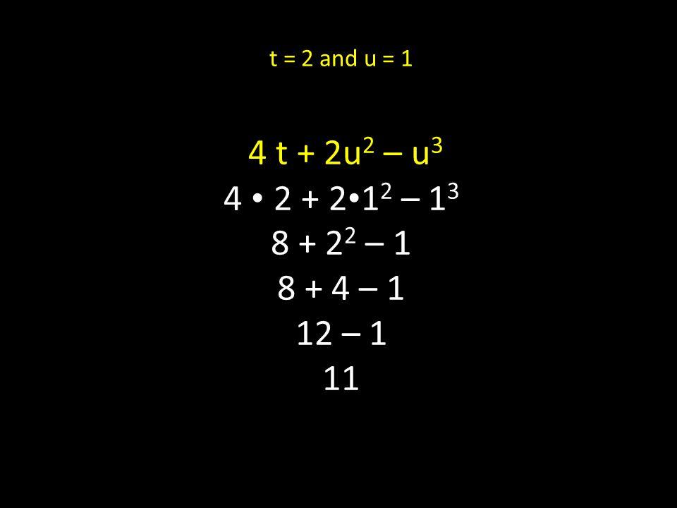 t = 2 and u = 1 4 t + 2u 2 – u 3 4 2 + 2 1 2 – 1 3 8 + 2 2 – 1 8 + 4 – 1 12 – 1 11