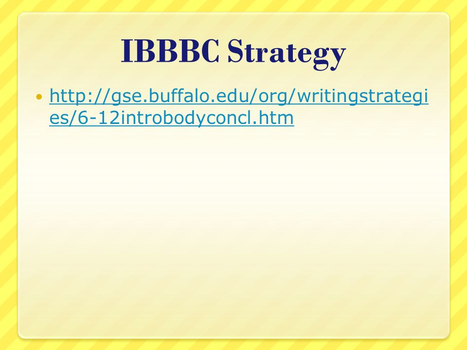 IBBBC Strategy http://gse.buffalo.edu/org/writingstrategi es/6-12introbodyconcl.htm http://gse.buffalo.edu/org/writingstrategi es/6-12introbodyconcl.htm