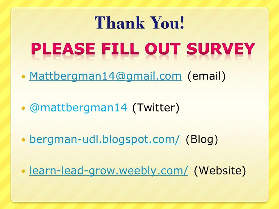Thank You! Mattbergman14@gmail.com (email) Mattbergman14@gmail.com @mattbergman14 (Twitter) bergman-udl.blogspot.com/ (Blog) bergman-udl.blogspot.com/