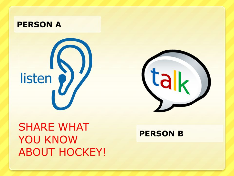 PERSON A PERSON B SHARE WHAT YOU KNOW ABOUT HOCKEY!