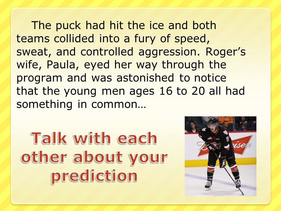 The puck had hit the ice and both teams collided into a fury of speed, sweat, and controlled aggression. Roger's wife, Paula, eyed her way through the