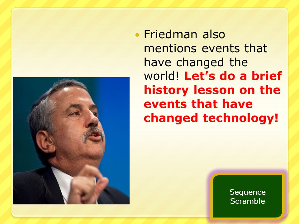 Friedman also mentions events that have changed the world.