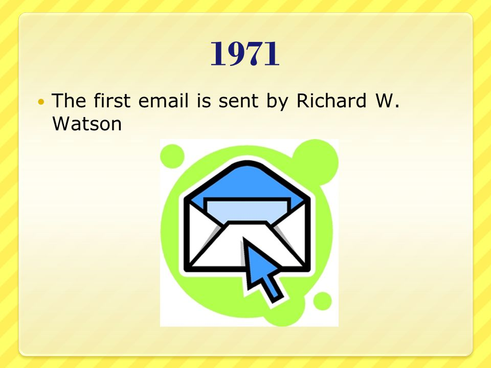 1971 The first email is sent by Richard W. Watson
