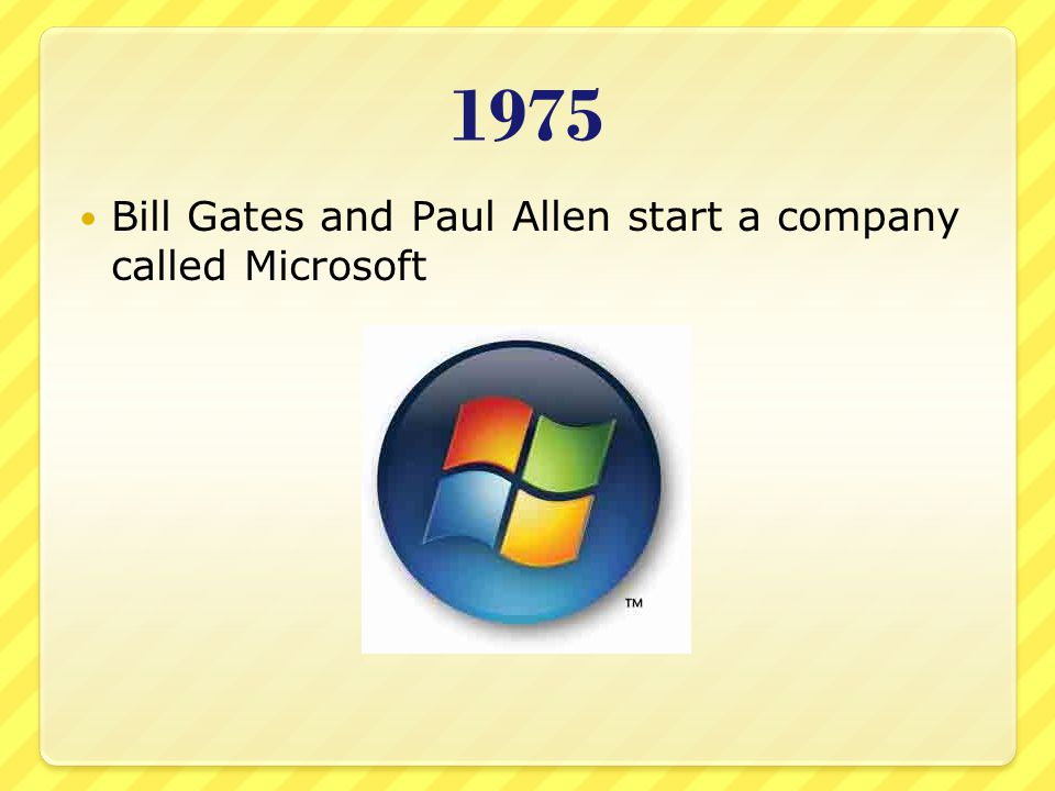 1975 Bill Gates and Paul Allen start a company called Microsoft