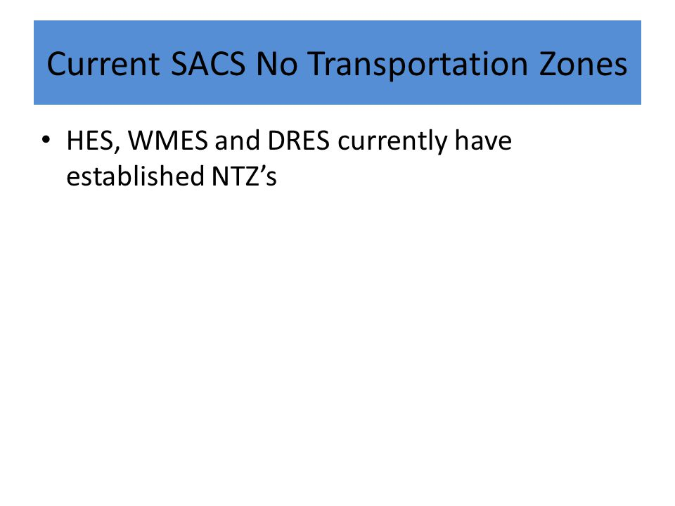 Current SACS No Transportation Zones HES, WMES and DRES currently have established NTZ's