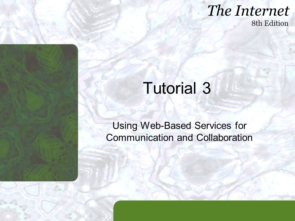 The Internet 8th Edition Tutorial 3 Using Web-Based Services for Communication and Collaboration