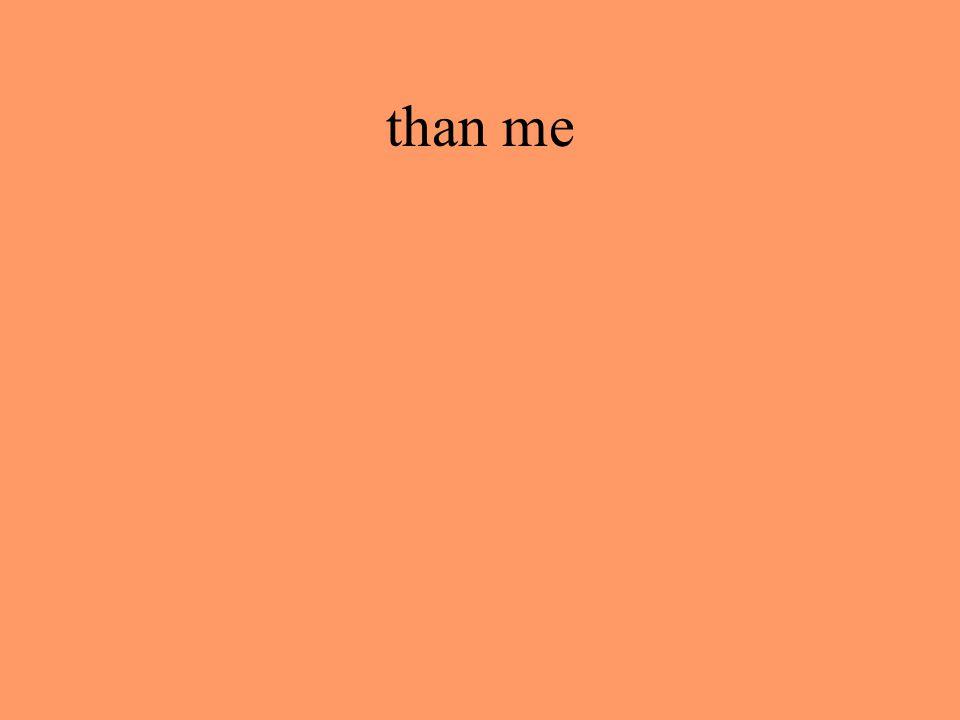 than me