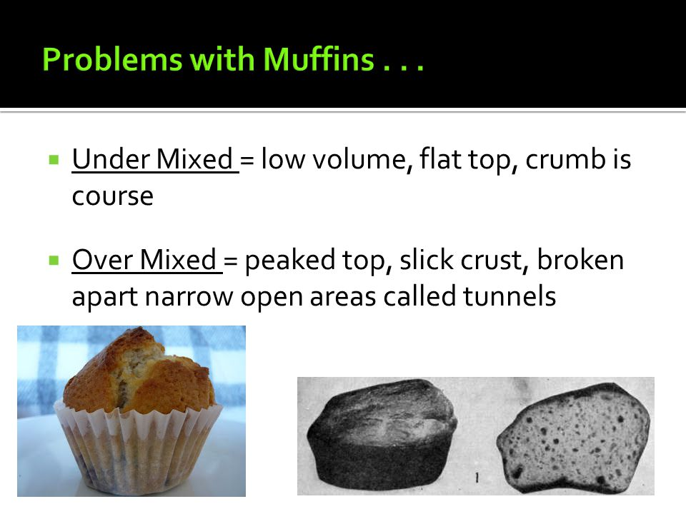  Under Mixed = low volume, flat top, crumb is course  Over Mixed = peaked top, slick crust, broken apart narrow open areas called tunnels